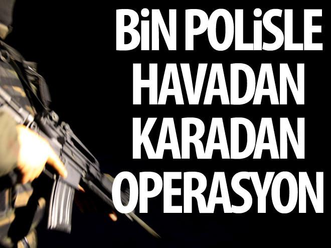 BİN POLİSLE PKK OPERASYONU