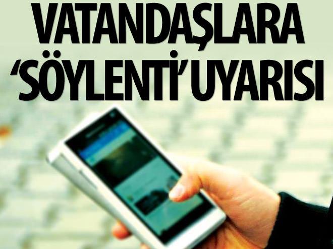 VATANDAŞLARA 'SÖYLENTİ' UYARISI