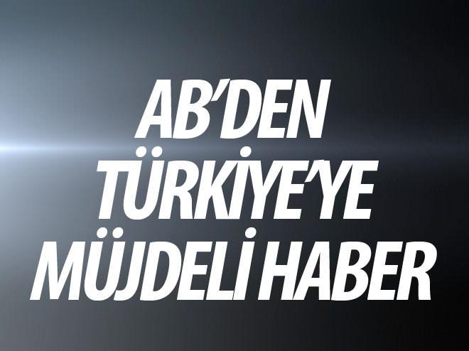 AB'DEN MÜJDELİ HABER GELDİ