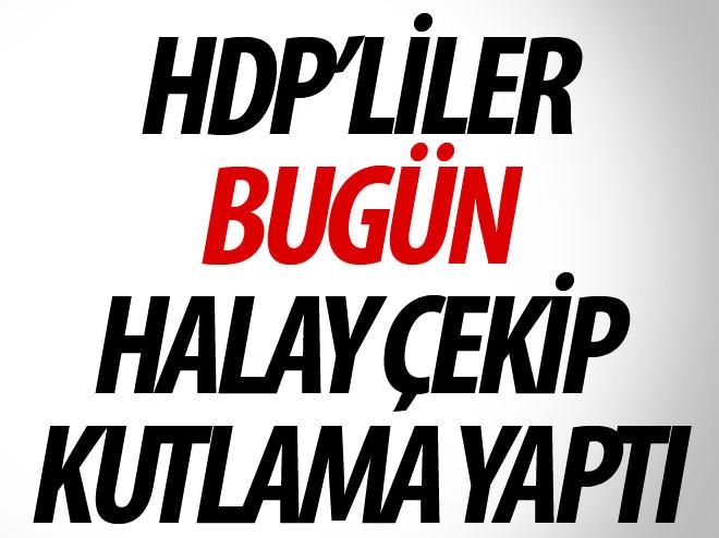 HDP'LİLER BUGÜN HALAY ÇEKİP KUTLAMA YAPTI