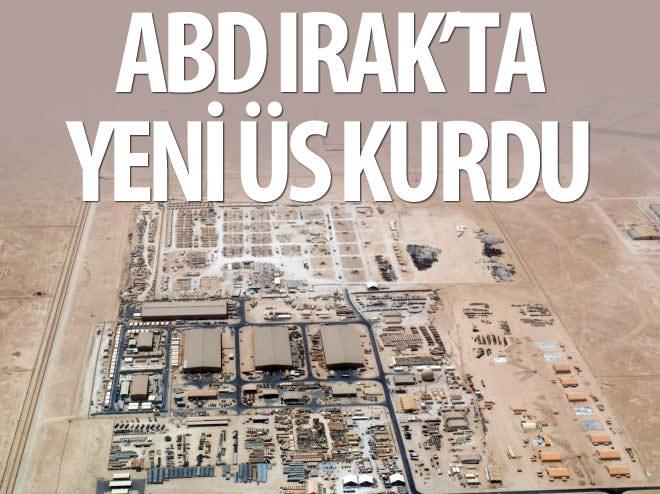 ABD, IRAK'TA YENİ ÜS KURDU
