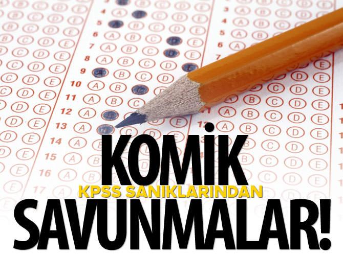 KPSS SANIKLARININ 'KOMİK' SAVUNMALARI