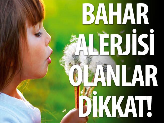 BAHAR ALERJİSİ OLANLAR DİKKAT!