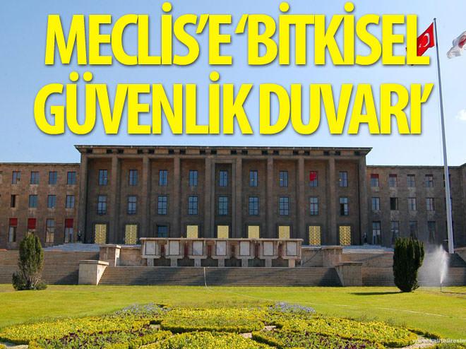MECLİS'E 'BİTKİSEL GÜVENLİK DUVARI'