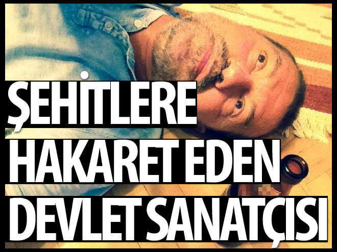 ŞEHİTLERE HAKARET EDEN DEVLET SANATÇISI