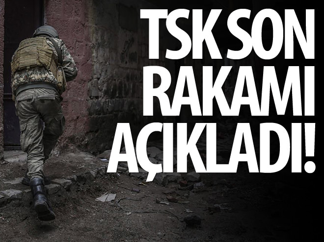 TSK SON RAKAMI AÇIKLADI!