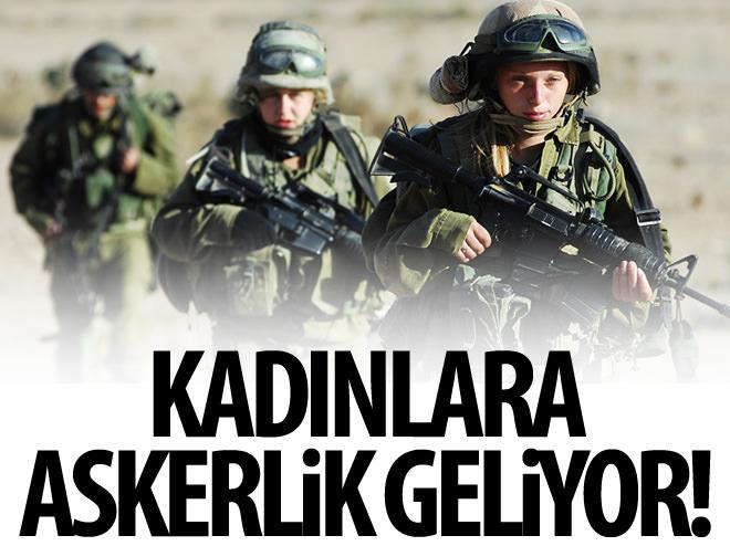 KADINLARA DA ASKERLİK GELİYOR