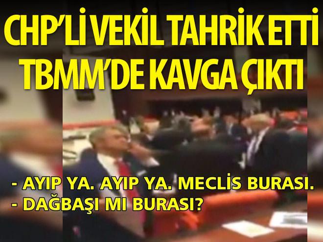 CHP'Lİ VEKİL TAHRİK ETTİ TBMM'DE KAVGA ÇIKTI