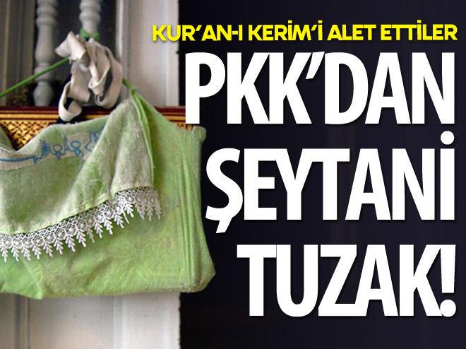 TERÖRİSTLER TUZAKLARINA KUR'AN-I KERİM'İ DE ALET ETTİ