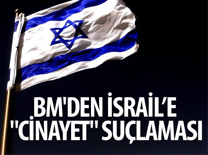 BM'DEN İSRAİL ASKERİNE CİNAYET SUÇLAMASI