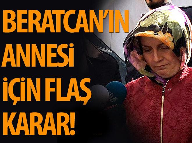 BERATCAN'IN ANNESİ İÇİN FLAŞ KARAR!