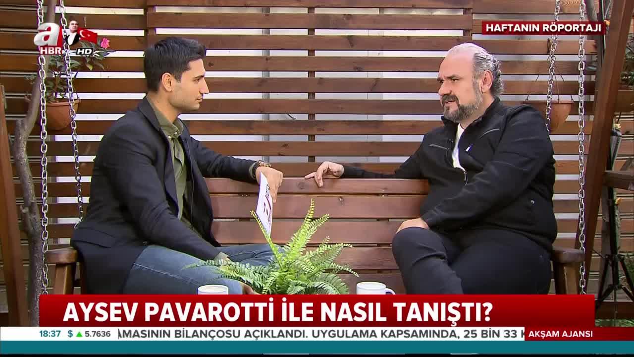 Türk Pavarotti Hakan Aysev A Haber'e konuştu