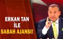 Erkan Tan İle Sabah Ajansı