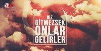 Erdoğan: Biz gitmezsek onlar gelir