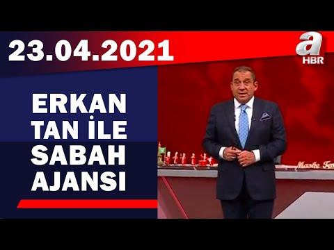 Erkan Tan İle Sabah Ajansı / A Haber / 23.04.2021