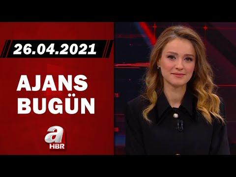 Cansın Helvacı İle Ajans Bugün / A Haber / 26.04.2021