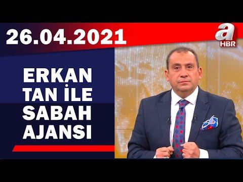 Erkan Tan İle Sabah Ajansı / A Haber / 26.04.2021