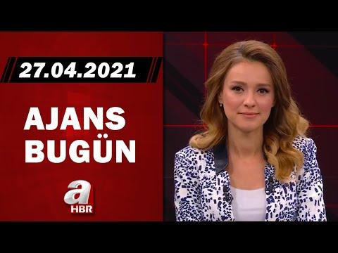 Cansın Helvacı İle Ajans Bugün / A Haber / 27.04.2021