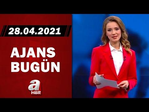 Cansın Helvacı İle Ajans Bugün / A Haber / 28.04.2021