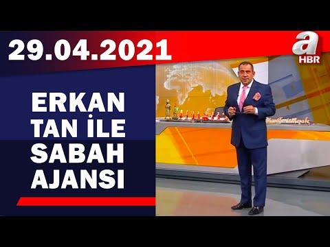 Erkan Tan İle Sabah Ajansı / A Haber / 29.04.2021