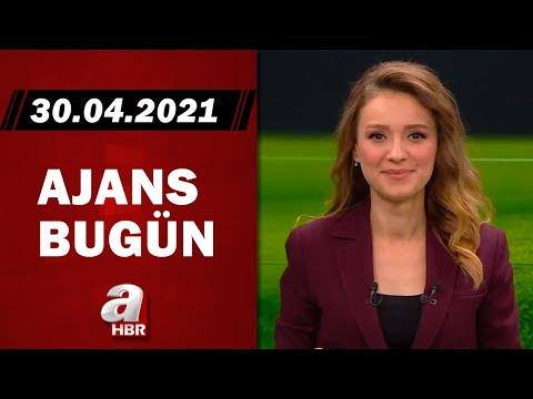Cansın Helvacı İle Ajans Bugün / A Haber / 30.04.2021
