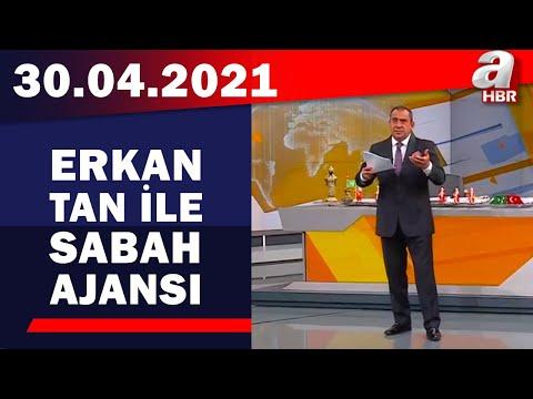 Erkan Tan İle Sabah Ajansı / A Haber / 30.04.2021