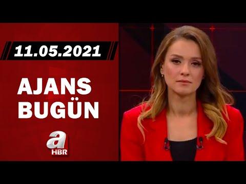 Cansın Helvacı İle Ajans Bugün / A Haber / 11.05.2021