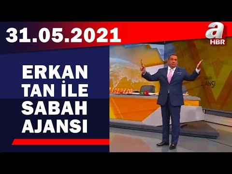 Erkan Tan İle Sabah Ajansı / A Haber / 31.05.2021