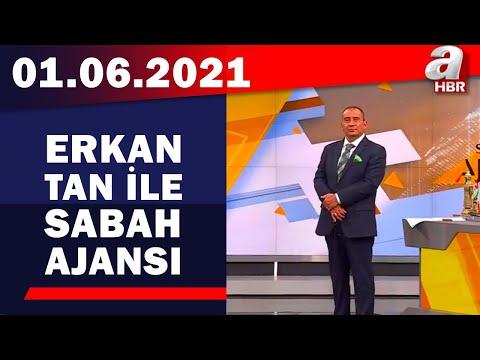 Erkan Tan İle Sabah Ajansı / A Haber / 01.06.2021