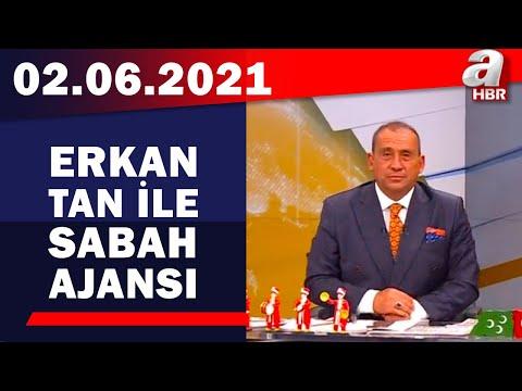 Erkan Tan İle Sabah Ajansı / A Haber / 02.06.2021