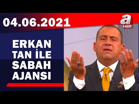 Erkan Tan İle Sabah Ajansı / A Haber / 04.06.2021
