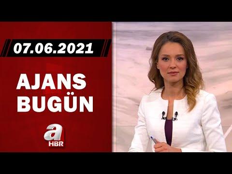 Cansın Helvacı İle Ajans Bugün / A Haber / 07.06.2021