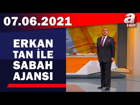Erkan Tan İle Sabah Ajansı / A Haber / 07.06.2021