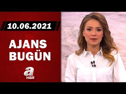 Cansın Helvacı İle Ajans Bugün / A Haber / 10.06.2021