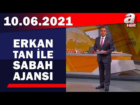 Erkan Tan İle Sabah Ajansı / A Haber / 10.06.2021