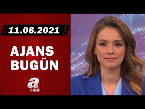 Cansın Helvacı İle Ajans Bugün / A Haber / 11.06.2021