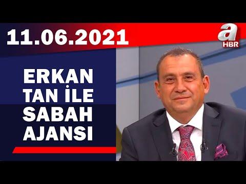Erkan Tan İle Sabah Ajansı / A Haber / 11.06.2021
