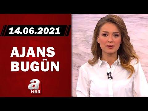 Cansın Helvacı İle Ajans Bugün / A Haber / 14.06.2021