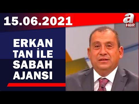 Erkan Tan ile Sabah Ajansı / A Haber / 15.06.2021