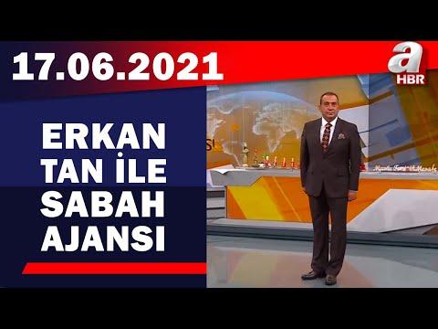 Erkan Tan ile Sabah Ajansı / A Haber / 17.06.2021