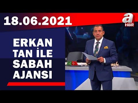 Erkan Tan ile Sabah Ajansı / A Haber / 18.06.2021