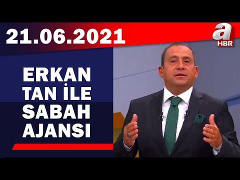 Erkan Tan ile Sabah Ajansı / A Haber / 21.06.2021
