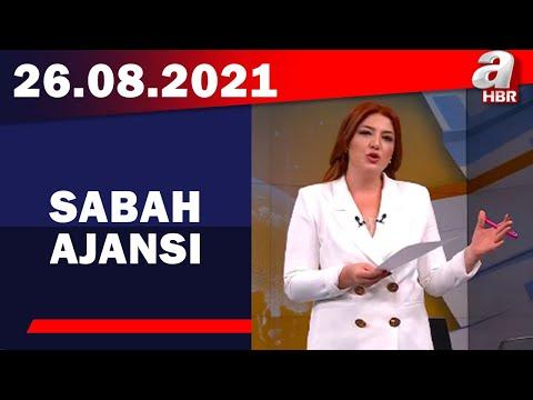Sabah Ajansı / A Haber / 26.08.2021