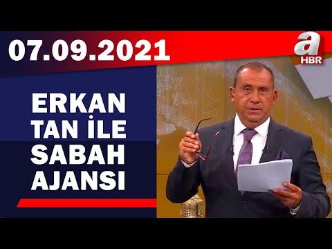 Erkan Tan ile Sabah Ajansı / A Haber / 07.9.2021